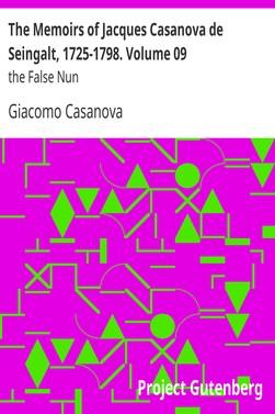 Casanova Giacomo The Memoirs of Jacques Casanova de Seingalt, 1725-1798. Volume 09: the False Nun