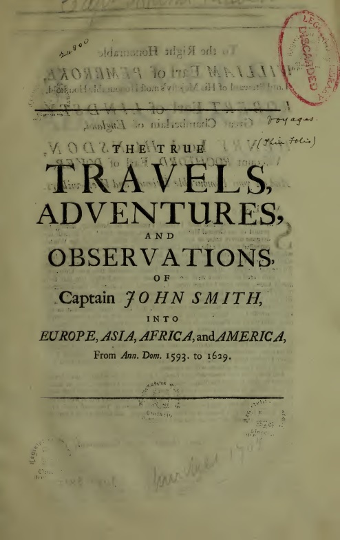 John Smith The True Travels, Adventures, and Observations of Captain John Smith into Europe, Asia, Africa, and America From Ann. Dom. 1593 to 1629