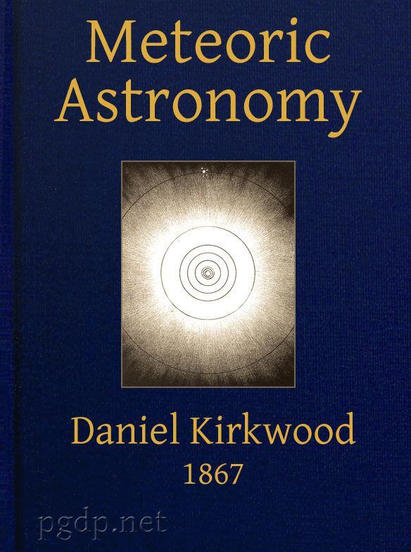 Деніел Кірквуд Meteoric astronomy: A treatise on shooting-stars, fire-balls, and aerolites