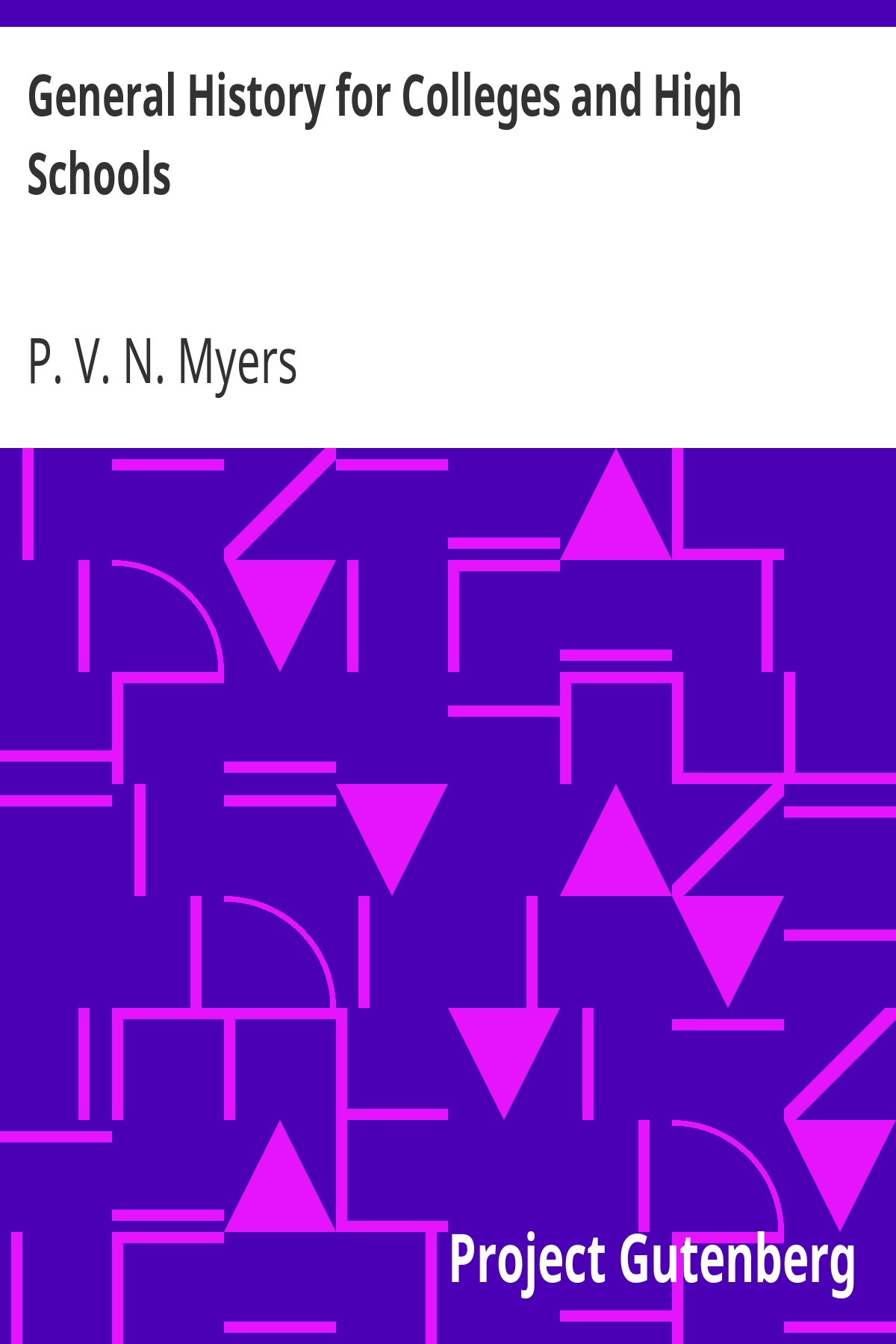 Philip Van Ness Myers General History for Colleges and High Schools