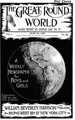 Various The Great Round World and What Is Going On In It, Vol. 1, No. 33, June 24, 1897 A Weekly Magazine for Boys and Girls