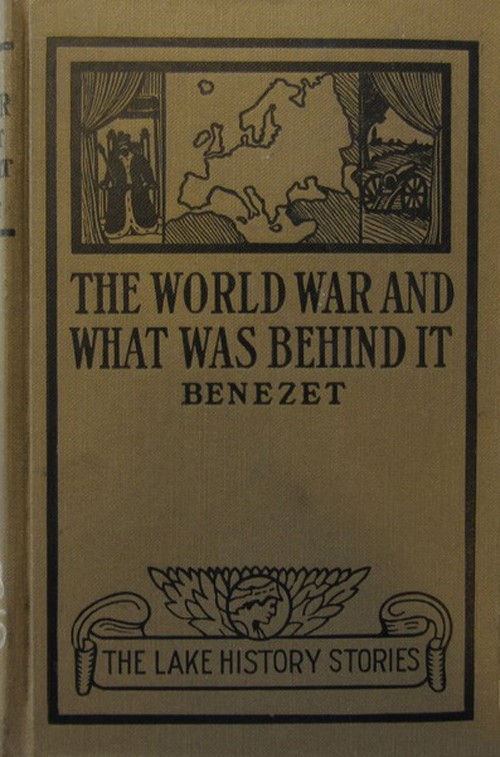 Louis Paul Bénézet The World War and What was Behind It; Or, The Story of the Map of Europe