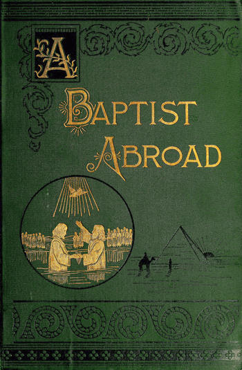 Walter Andrew Whittle A Baptist Abroad: Travels and Adventures of Europe and all Bible Lands