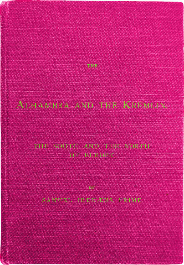 Samuel Irenæus Prime The Alhambra and the Kremlin: The South and the North of Europe