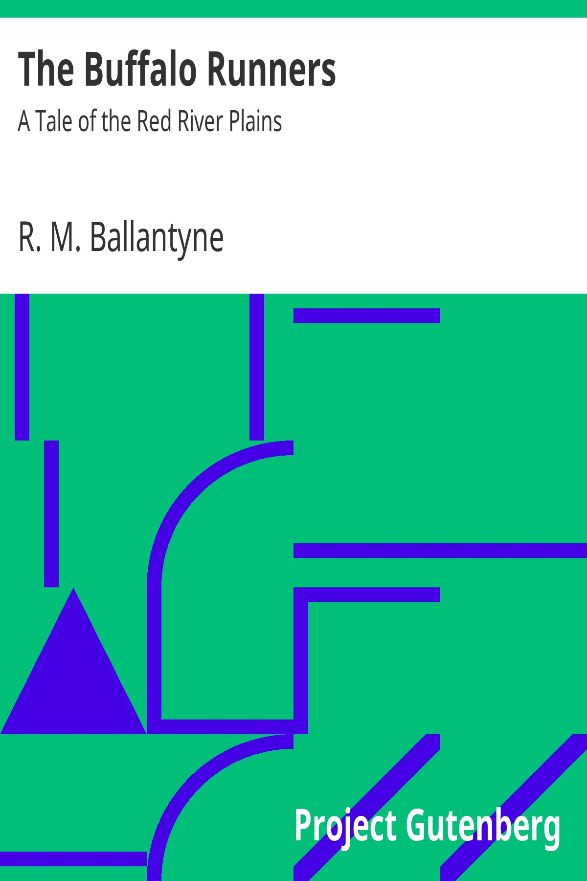 R. M. Ballantyne The Buffalo Runners: A Tale of the Red River Plains