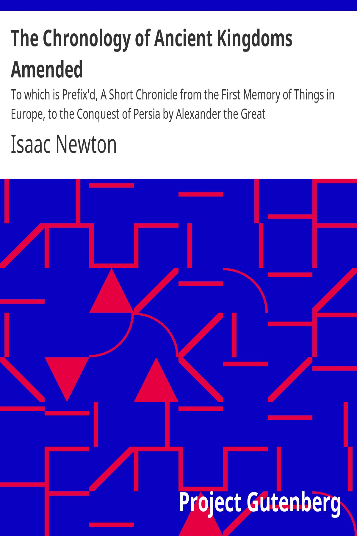 Isaac Newton The Chronology of Ancient Kingdoms Amended To which is Prefix'd, A Short Chronicle from the First Memory of Things in Europe, to the Conquest of Persia by Alexander the Great