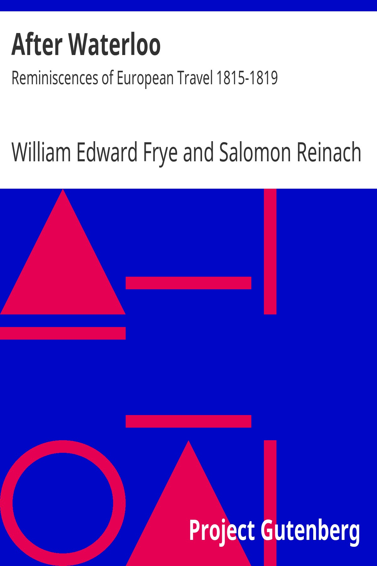 William Edward Frye After Waterloo: Reminiscences of European Travel 1815-1819
