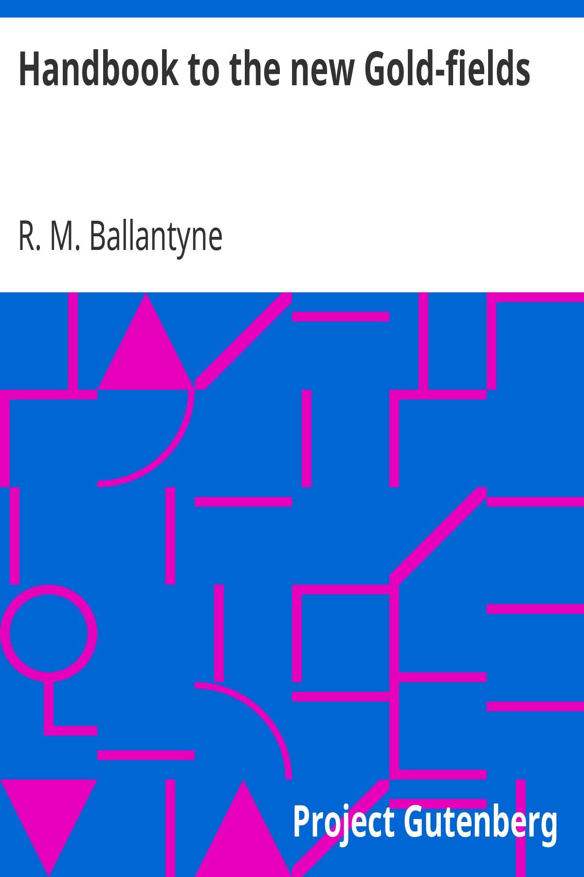 R. M. Ballantyne Handbook to the new Gold-fields