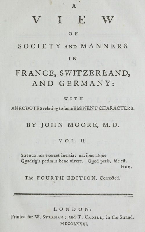 John Moore A View of Society and Manners in France, Switzerland, and Germany, Vol. 2 (of 2) With Anecdotes Relating to Some Eminent Characters