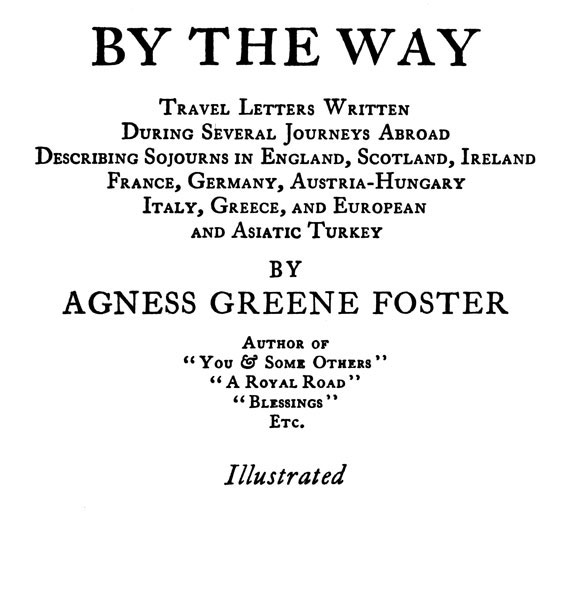 Agness Green Foster By the Way: Travel Letters Written During Several Journeys Abroad