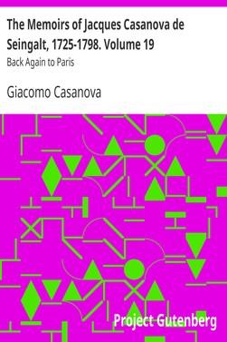 Casanova Giacomo The Memoirs of Jacques Casanova de Seingalt, 1725-1798. Volume 19: Back Again to Paris