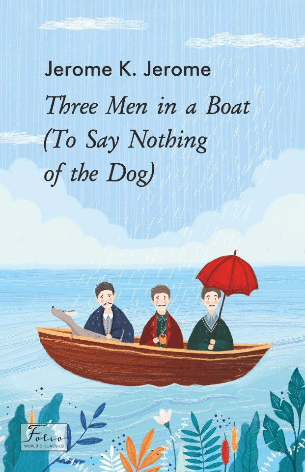 Jerome K. Jerome Three Men in a Boat (To Say Nothing of the Dog)