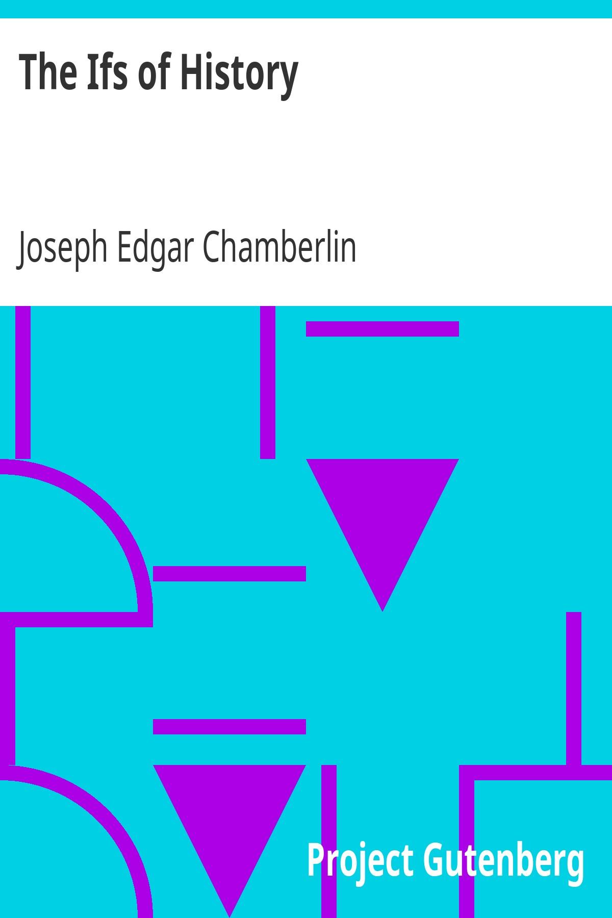 Joseph Edgar Chamberlin The Ifs of History