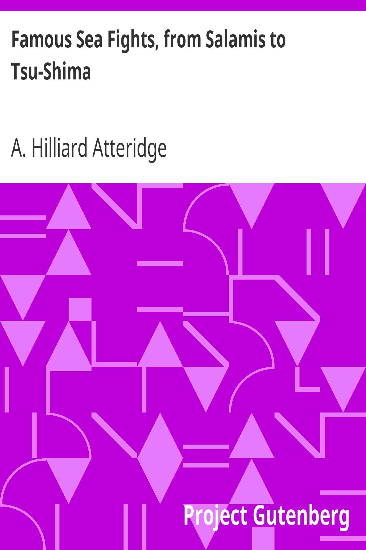 Andrew Hilliard Atteridge Famous Sea Fights, from Salamis to Tsu-Shima
