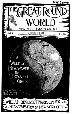 Various The Great Round World and What Is Going On In It, Vol. 1, No. 42, August 26, 1897 A Weekly Magazine for Boys and Girls