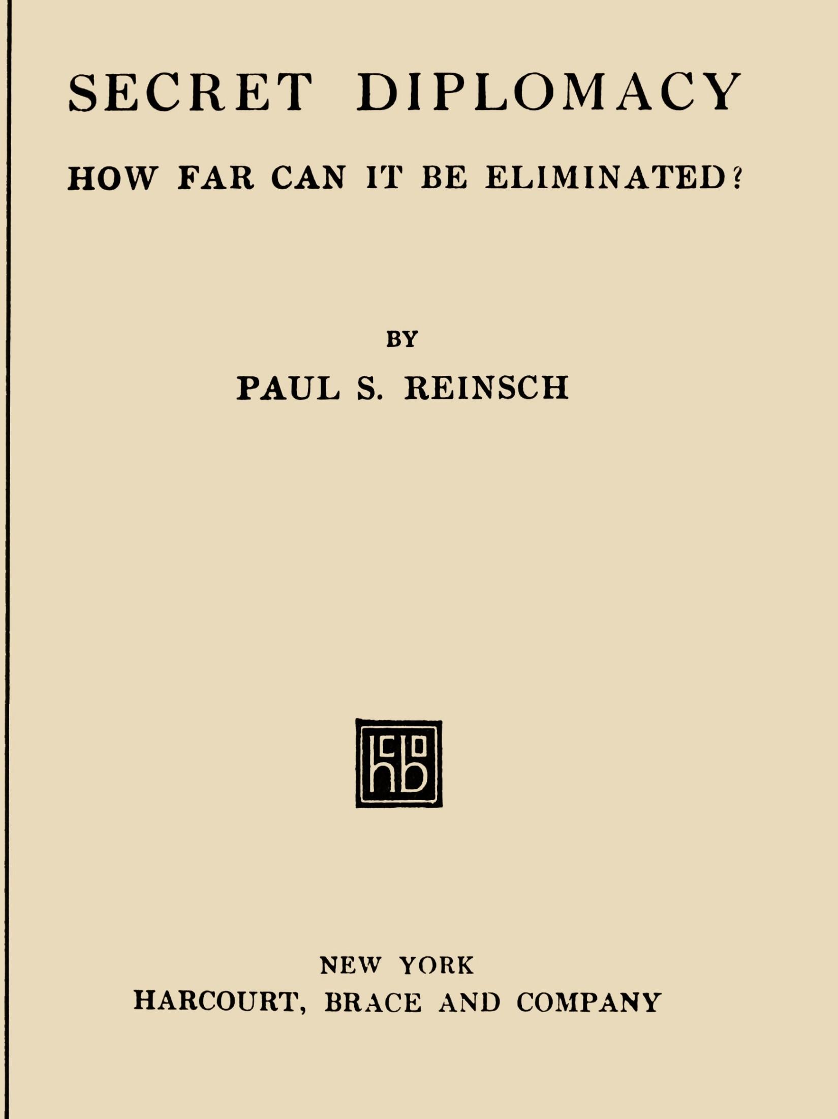 Paul Samuel Reinsch Secret Diplomacy: How Far Can It Be Eliminated?
