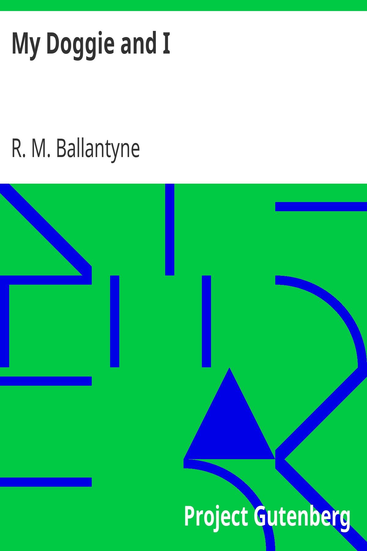 R. M. Ballantyne My Doggie and I