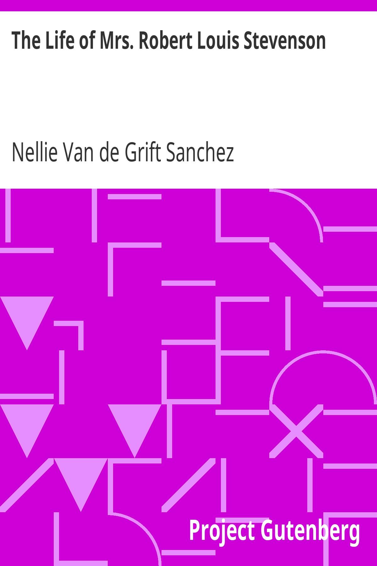 Nellie Van de Grift Sanchez The Life of Mrs. Robert Louis Stevenson