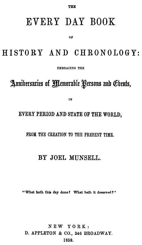 Joel Munsell The Every Day Book of History and Chronology Embracing the Anniversaries of Memorable Persons and Events in Every Period and State of the World, from the Creation to the Present Ti