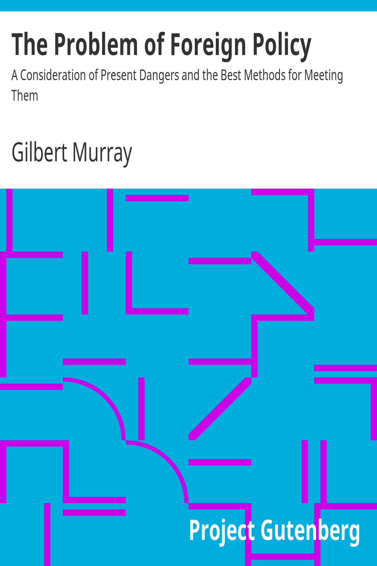 Gilbert Murray The Problem of Foreign Policy A Consideration of Present Dangers and the Best Methods for Meeting Them