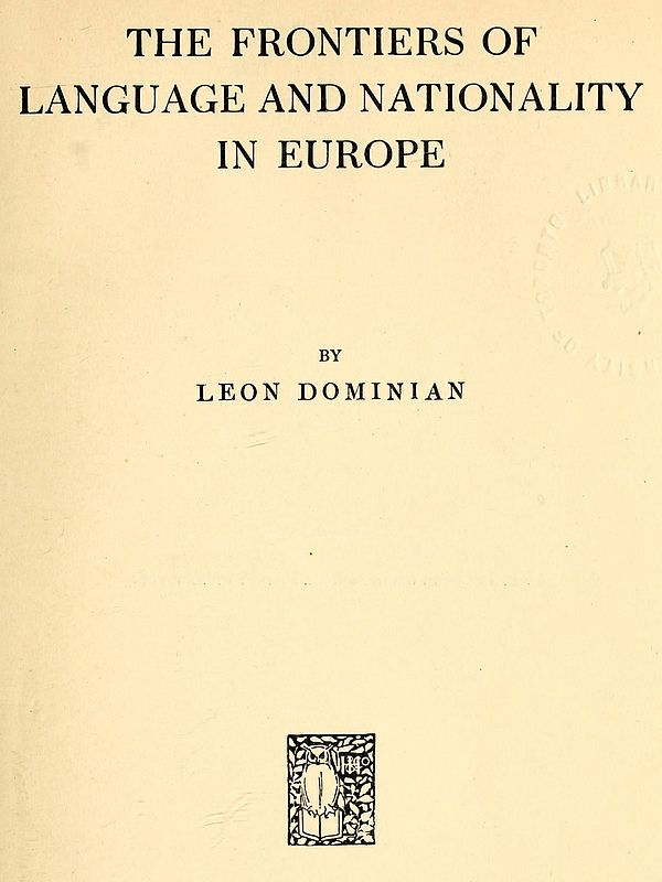 Leon Dominian The Frontiers of Language and Nationality in Europe