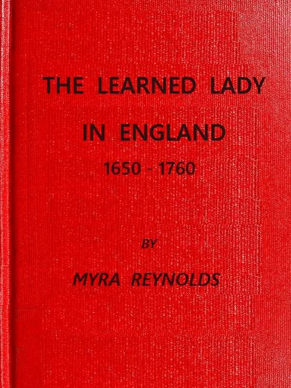 Myra Reynolds The Learned Lady in England, 1650-1760