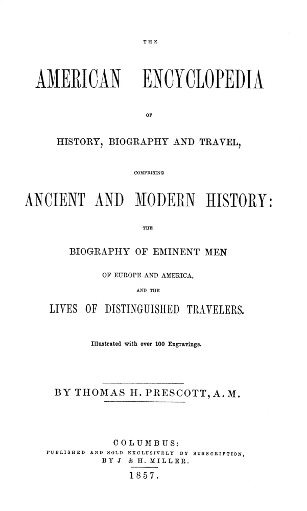 Thomas H. Prescott The American Encyclopedia of History, Biography and Travel Comprising Ancient and Modern History: the Biography of Eminent Men of Europe and America, and the Lives of Distinguished