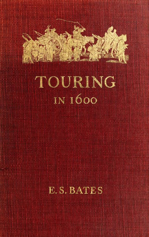 Ernest Stuart Bates Touring in 1600: A Study in the Development of Travel as a Means of Education