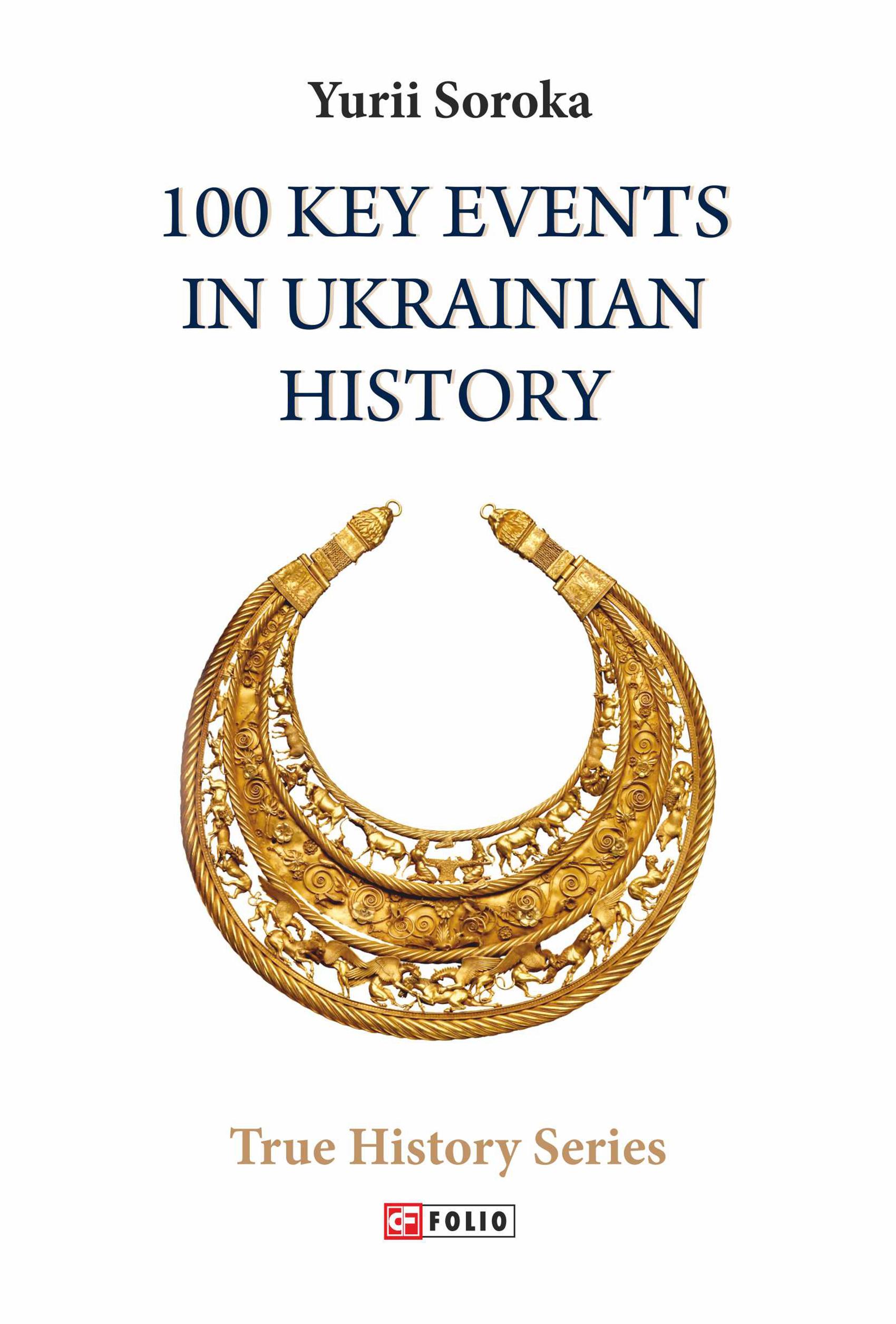 Yurii Soroka 100 Key Events in Ukrainian History