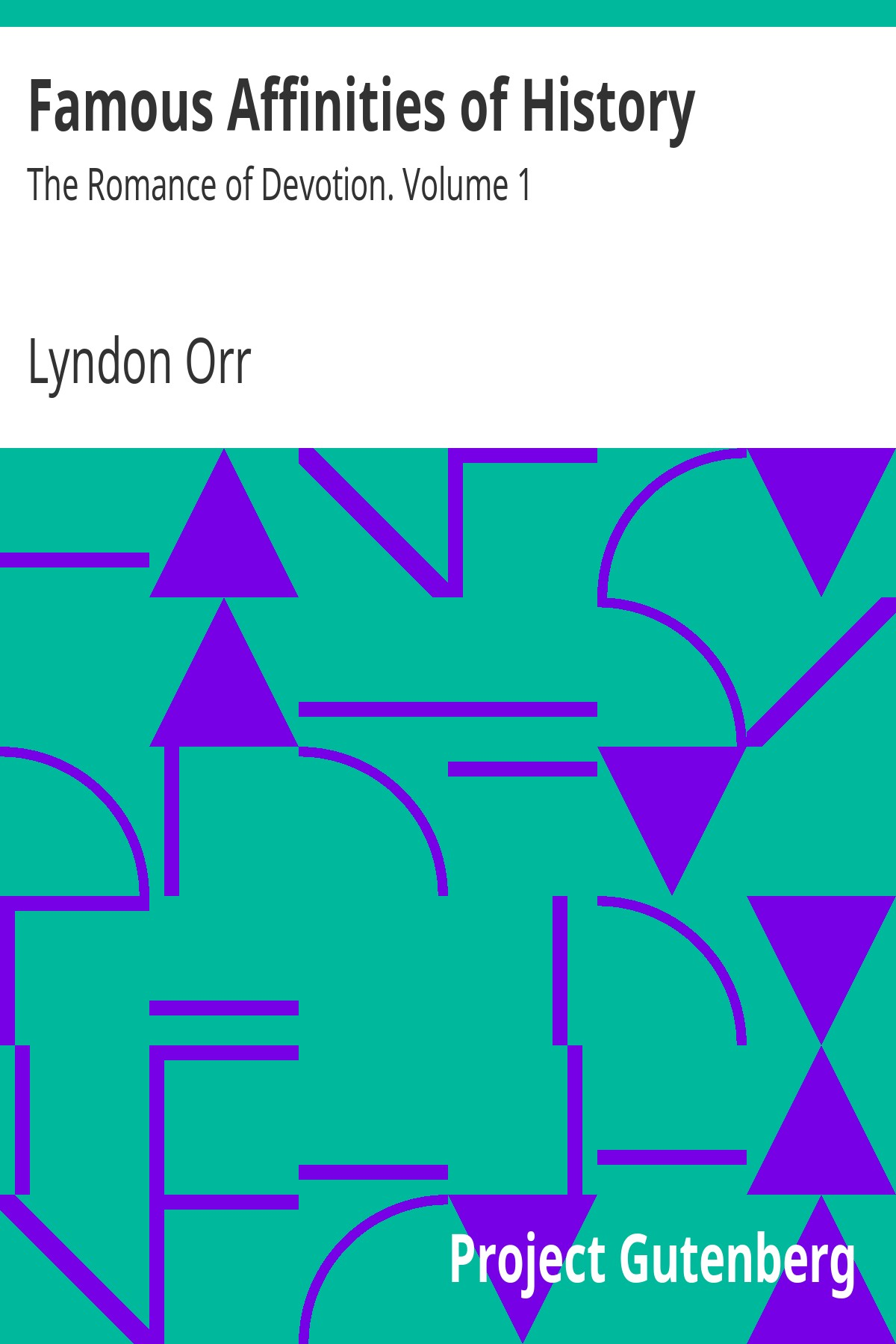 Lyndon Orr Famous Affinities of History: The Romance of Devotion. Volume 1