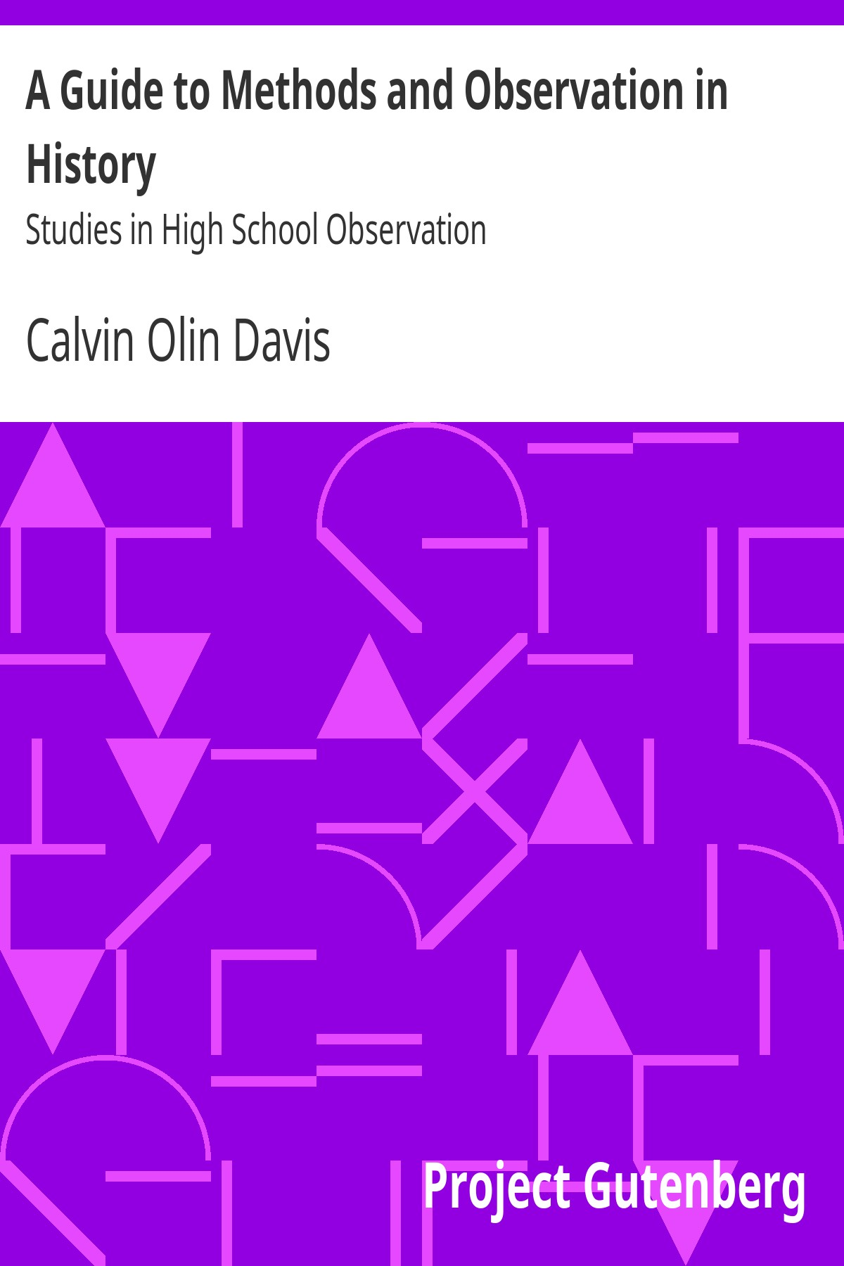 Calvin Olin Davis A Guide to Methods and Observation in History Studies in High School Observation