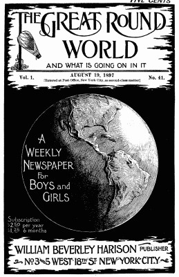 Various The Great Round World and What Is Going On In It, Vol. 1, No. 41, August 19, 1897 A Weekly Magazine for Boys and Girls