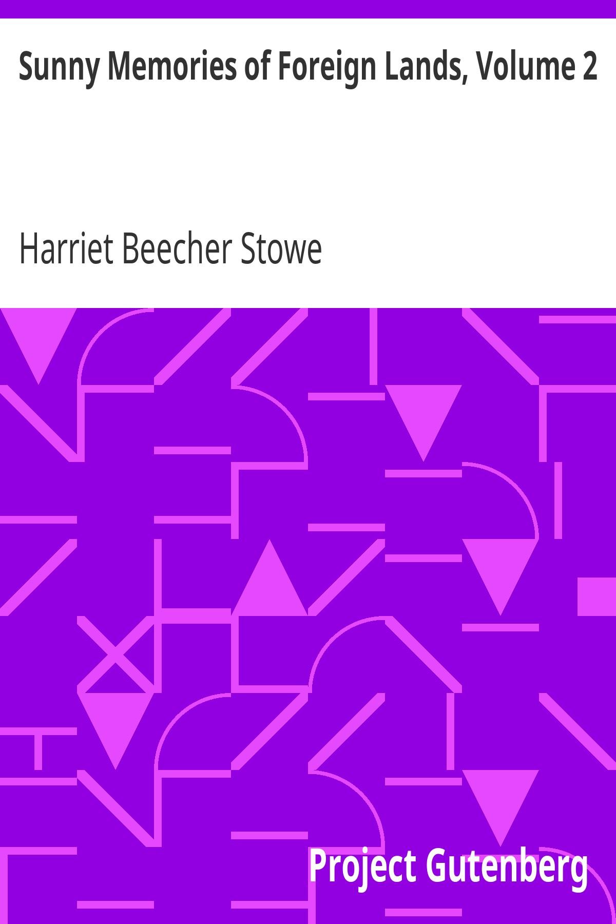 Harriet Beecher Stowe Sunny Memories of Foreign Lands, Volume 2