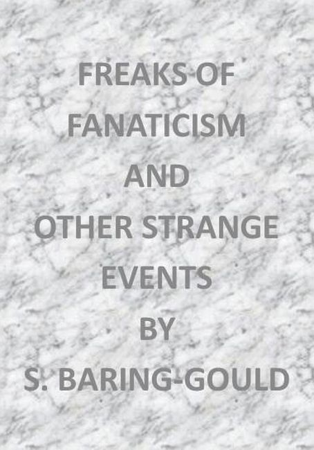 Sabine Baring-Gould Freaks of Fanaticism, and Other Strange Events
