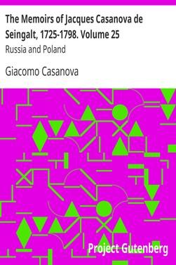 Casanova Giacomo The Memoirs of Jacques Casanova de Seingalt, 1725-1798. Volume 25: Russia and Poland