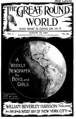 Various The Great Round World and What Is Going On In It, Vol. 1, No. 40, August 12, 1897 A Weekly Magazine for Boys and Girls