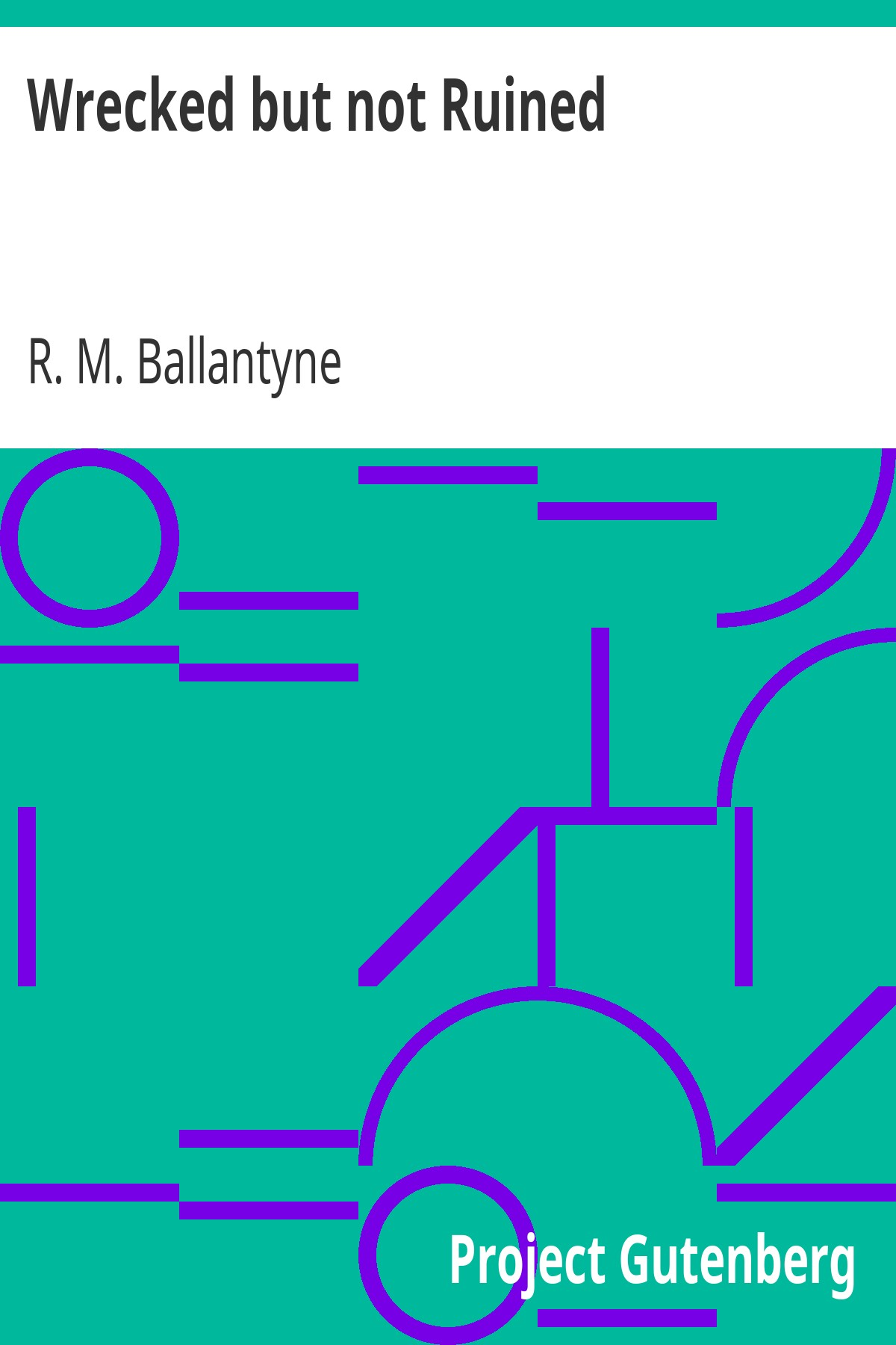 R. M. Ballantyne Wrecked but not Ruined