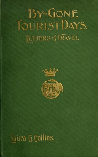 Laura G. Case Collins By-gone Tourist Days: Letters of Travel