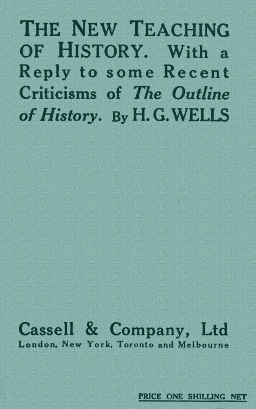 Herbert George Wells The New Teaching of History With a reply to some recent criticisms of The Outline of History