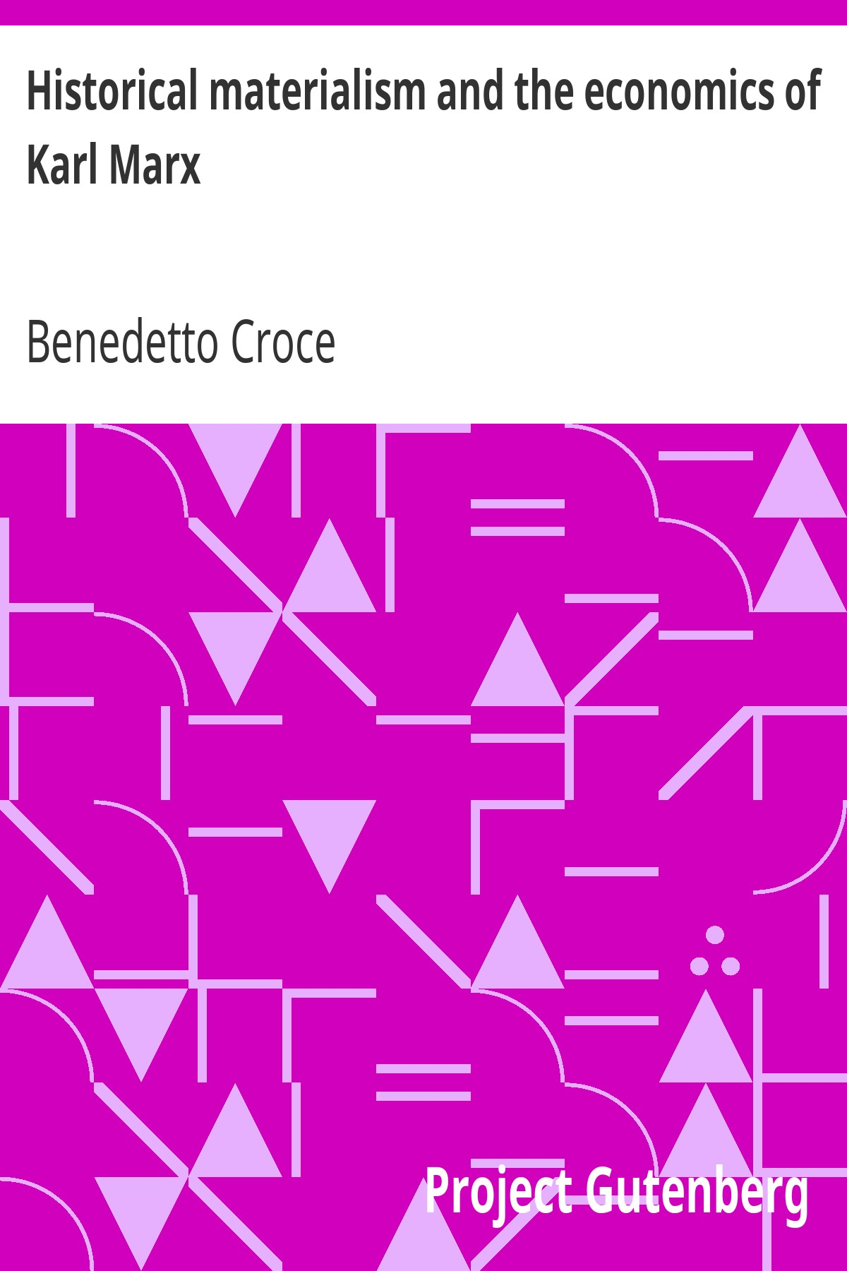 Benedetto Croce Historical materialism and the economics of Karl Marx