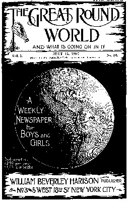 Various The Great Round World and What Is Going On In It, Vol. 1, No. 36, July 15, 1897 A Weekly Magazine for Boys and Girls