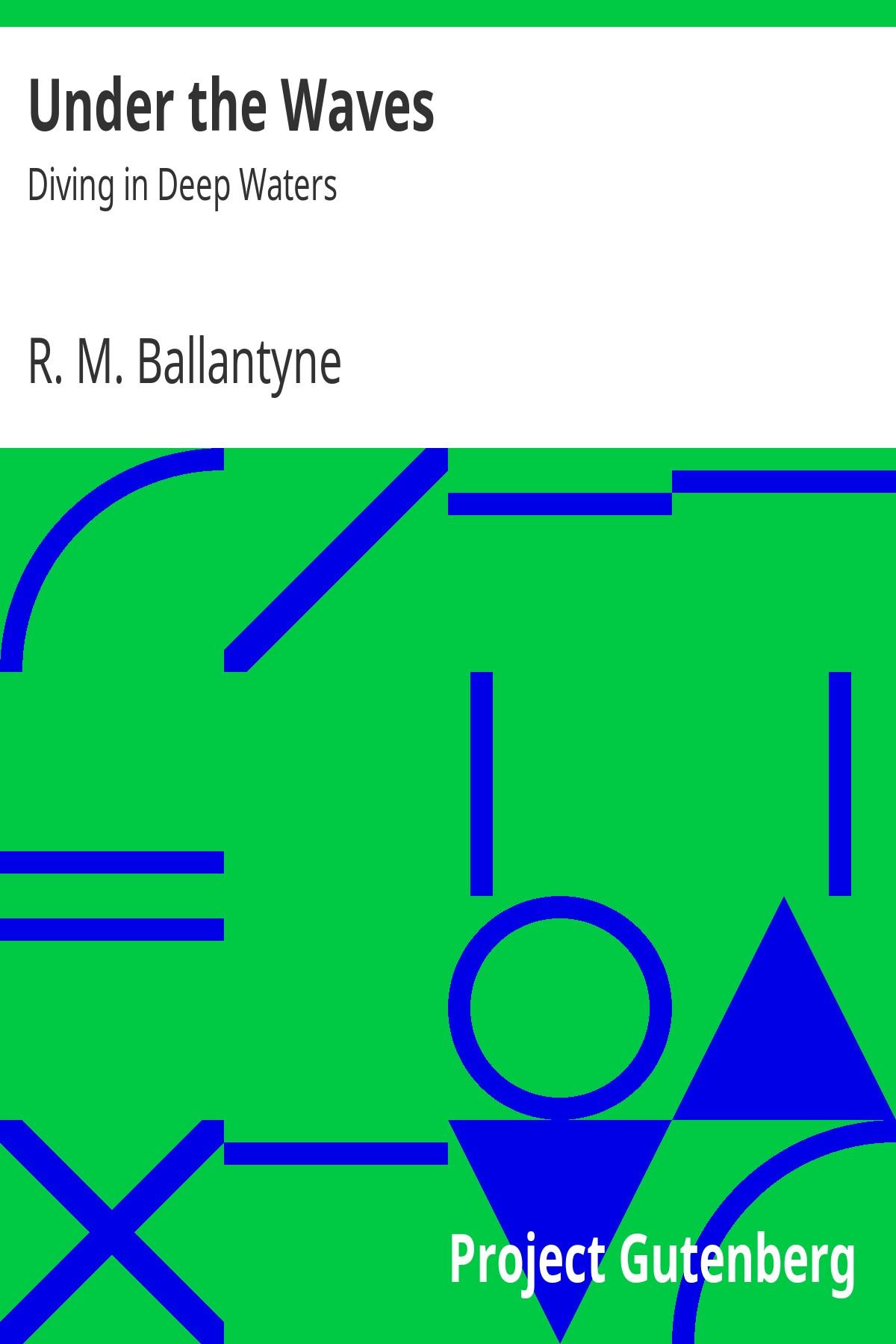 R. M. Ballantyne Under the Waves: Diving in Deep Waters