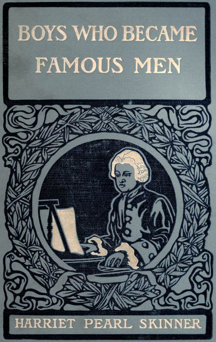 Harriet Pearl Skinner Boys Who Became Famous Men Stories of the Childhood of Poets, Artists, and Musicians